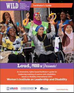 "Image shows the cover of a training manual entitled ""Loud, Proud & Passionate: An Innovative, Rights-based Facilitator's Guide for Leadership Training of Women with Disabilities Based on Mobility International USA's Women's Institute on Leadership and Disability (WILD)? The cover displays a large photograph of a group of women, some standing while others are in wheelchairs. The women have their arms in the air as they sign a song together."