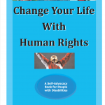 "Cover for publication ""Change Your Life with Human Rights: A Self-advocacy Book for People with Disabilities"""