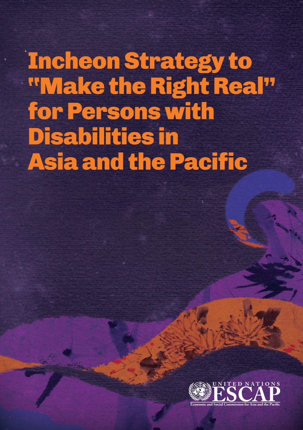 "Cover for the publication ""Incheon Strategy to 'Make the Right Real' for Persons with Disabilities in Asia and the Pacific"""